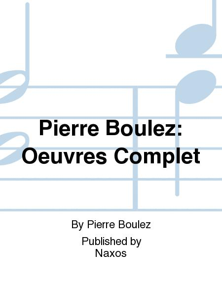 Pierre Boulez: Oeuvres Complet