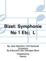 Bizet: Symphonie No 1 Etc;  L