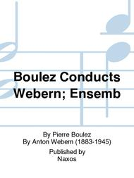Boulez Conducts Webern; Ensemb