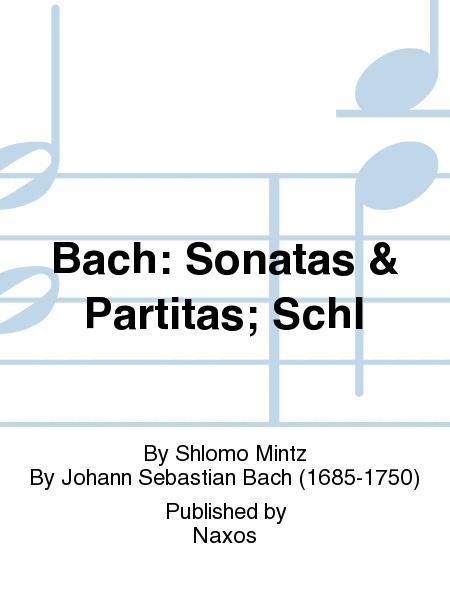 Bach: Sonatas & Partitas; Schl