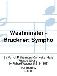 Westminster - Bruckner: Sympho