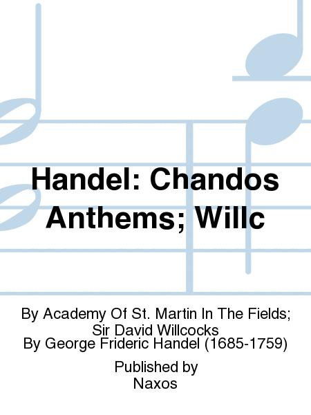 Handel: Chandos Anthems; Willc