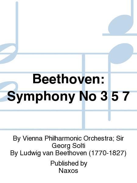 Beethoven: Symphony No 3 5 7