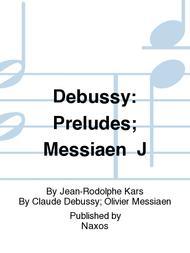 Debussy: Preludes; Messiaen  J