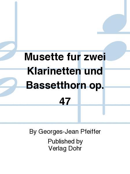 Musette fur zwei Klarinetten und Bassetthorn op. 47