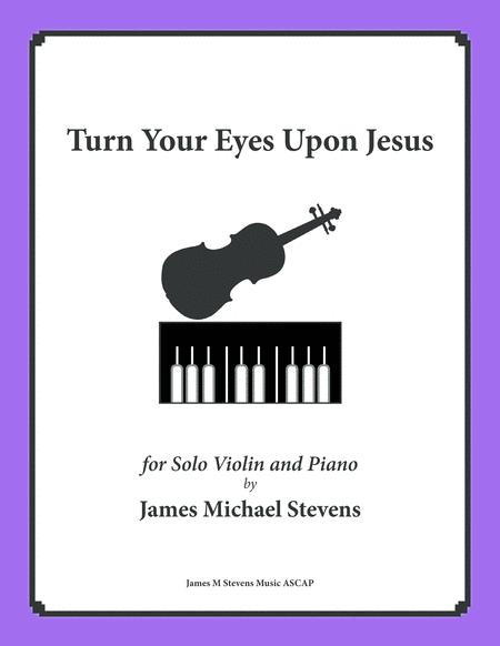 Download Turn Your Eyes Upon Jesus - Solo Violin Sheet Music By ...