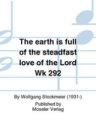 The earth is full of the steadfast love of the Lord Wk 292
