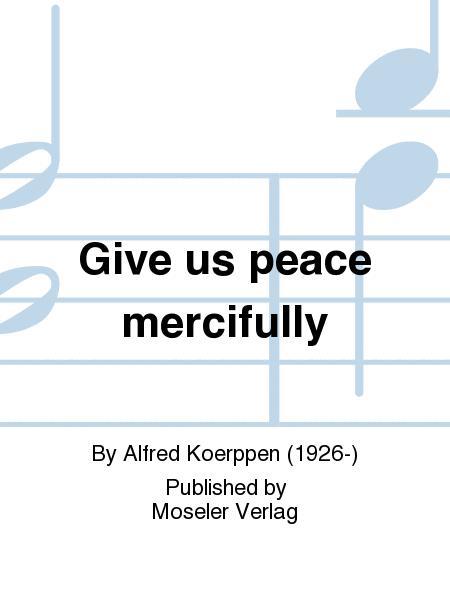 Give us peace mercifully