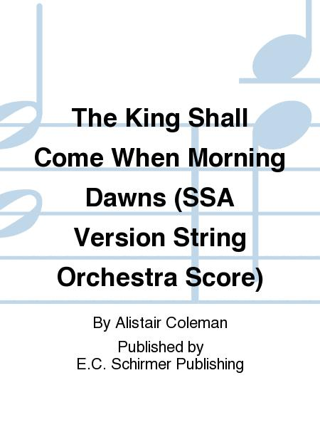 The King Shall Come When Morning Dawns (SSA Version String Orchestra Score)