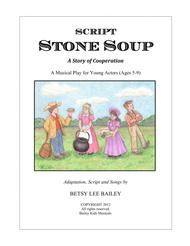 Stone Soup - A Tale of Cooperation - Children's Musical Theater Director's Script for K-5