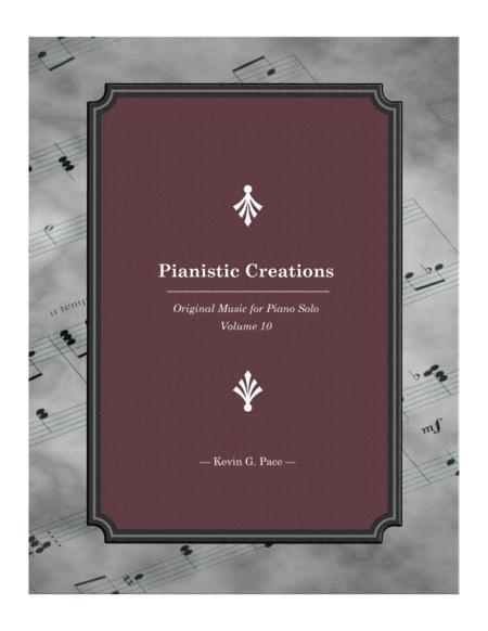 Pianistic Creations: Original Music for Piano Solo (Volume 10)