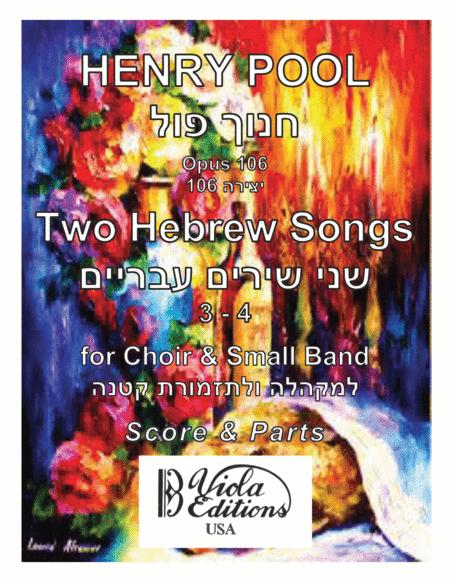Opus 106, Two Hebrew Songs, 3 - 4, for Choir & Small Band (Score & Parts)