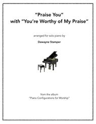 Praise You with You're Worthy of My Praise