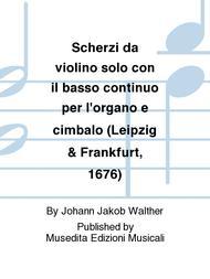 Scherzi da violino solo con il basso continuo per l'organo e cimbalo (Leipzig & Frankfurt, 1676)