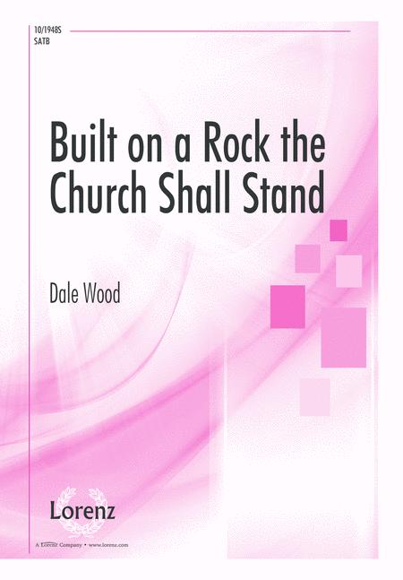 Built on a Rock, the Church Shall Stand