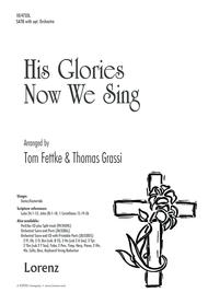 His Glories Now We Sing