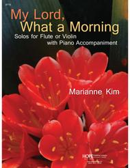 My Lord, What a Morning: Solos for Flute or Violin with Piano Accompaniment