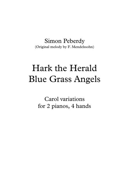 Hark the Herald Bluegrass Angels; Christmas Carol Variations on Hark The Herald Angels Sing, for 2 pianos, 4 hands Arr. Simon Peberdy. 2016 Holiday Contest Entry