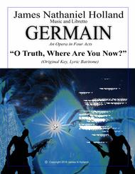 O Truth, Where Are You Now, Aria for Lyric Baritone from the Contemporary Opera Germain