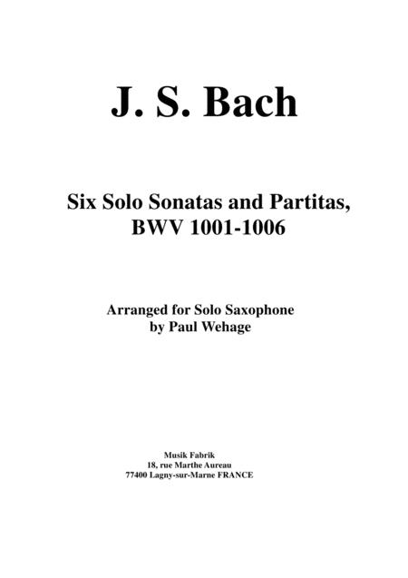 J. S. Bach: Six Sonatas and Partitas for Solo Violin, BWV 1001-1006, arranged for solo saxophone by Paul Wehage