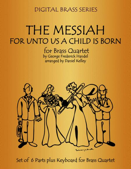 For Unto Us A Child Is Born from The Messiah for Brass Quartet (2 Trumpets, French Horn, Bass Trombone or Tuba) with optional Piano