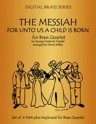 For Unto Us A Child Is Born from The Messiah for Brass Quartet (Trumpets, French Horn, Trombone & Bass Trombone or Tuba) with optional Piano