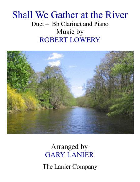 SHALL WE GATHER AT THE RIVER (Duet – Bb Clarinet & Piano with Score/Part)