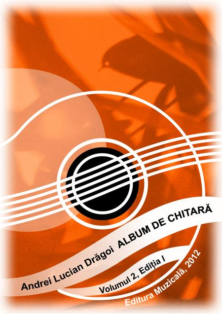 Guitar album - volume 2 (17 pieces for guitar solo and duo), edition I - 2012 (Romanian language edition)