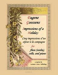 Five impressions of a holiday = Cinq impressions d'un sejour a la campagne : for flute (or violin), violoncello, and pianoforte : op. 7