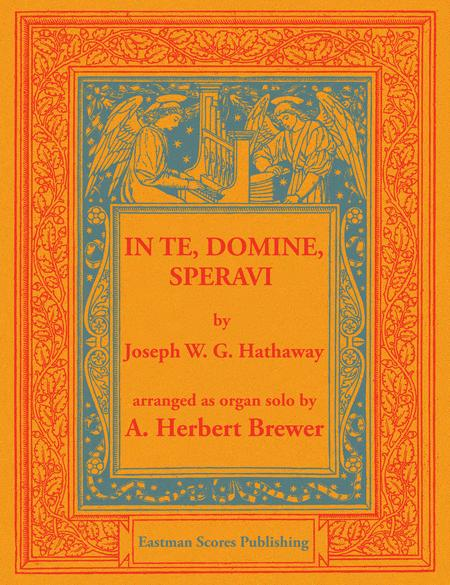 In te, domine, speravi : a prelude for strings, brass, organ, and drums (op. 24) / by Joseph W.G. Hathaway ; arranged as organ solo