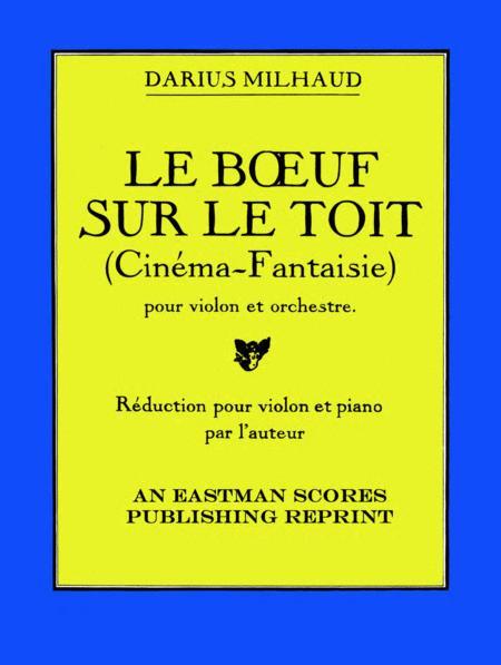 Le boeuf sur le toit, (Cinema-Fantasie) pour violon et orchestre. Reduction pour violon et piano part l'auteur [avec cadence de A. Honegger]