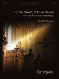 Come Down, O Love Divine: Six Preludes for Solo Instrument and Organ
