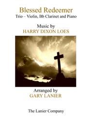 BLESSED REDEEMER (Trio – Violin, Bb Clarinet & Piano with Score and Parts)