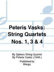 Peteris Vasks: String Quartets Nos. 1, 3 & 4
