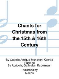 Chants for Christmas from the 15th & 16th Century