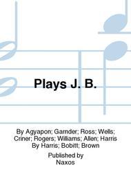 Plays J. B.