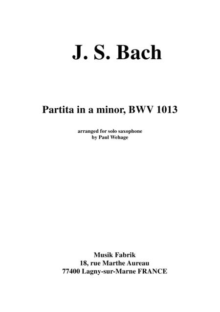 J. S. Bach:  Partita in A minor, BWV 1013, arranged for solo saxophone by Paul Wehage
