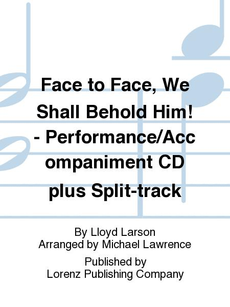 Face to Face, We Shall Behold Him! - Performance/Accompaniment CD plus Split-track