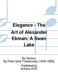 Elegance - The Art of Alexander Ekman: A Swan Lake