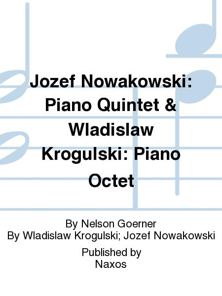 Jozef Nowakowski: Piano Quintet & Wladislaw Krogulski: Piano Octet