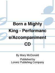 Born a Mighty King - Performance/Accompaniment CD