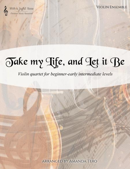 Take My Life, and Let it Be (Violin Quartet)