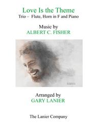 LOVE IS THE THEME (Trio – Flute, Horn in F & Piano with Score/Part)