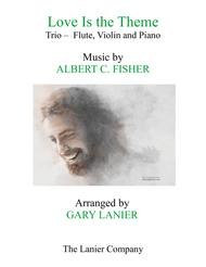 LOVE IS THE THEME (Trio – Flute, Violin & Piano with Score/Part)