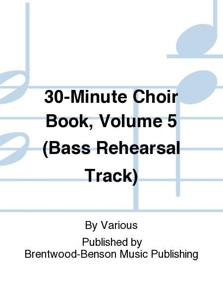 30-Minute Choir Book, Volume 5 (Bass Rehearsal Track)