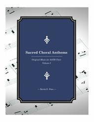 Sacred Choral Anthems 1: Original Music for SATB Choir (Volume 1)