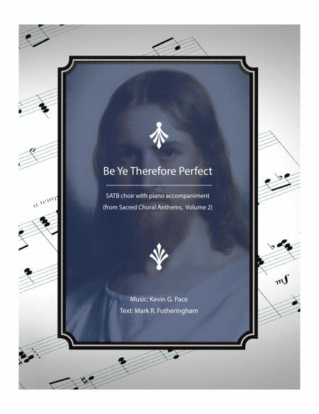 Be Ye Therefore Perfect - SATB choir with piano accompaniment
