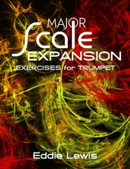 Trumpet Major Scale Expansion Exercises in Every Key by Eddie Lewis