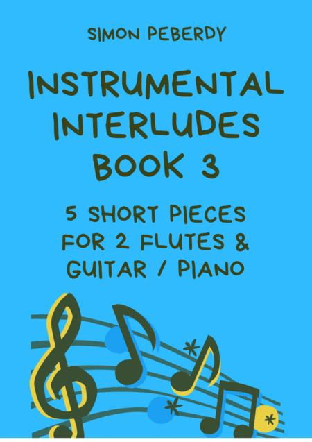 Melodious Instrumental Interludes, Book III (5 more pieces), for 2 flutes, guitar and/or piano by Simon Peberdy