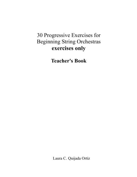 30 Progressive Exercises for Beginning String Orchestra. EXERCISES ONLY. Teacher's book and parts.